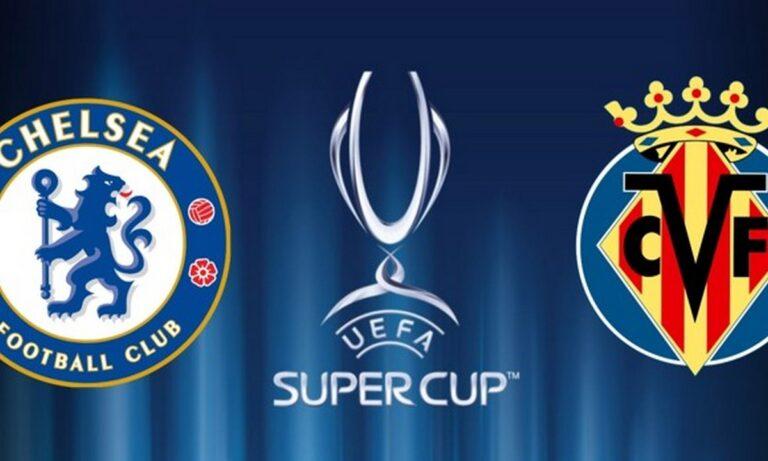 Τσέλσι – Βιγιαρεάλ: Το κανάλι του ευρωπαϊκού Super Cup